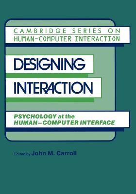 Designing Interaction: Psychology at the Human-Computer Interface - Carroll, John Millar (Editor), and Long, J (Editor)
