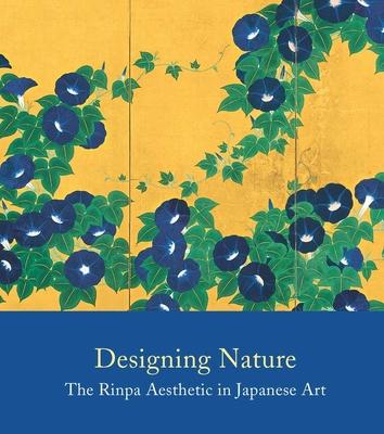 Designing Nature: The Rinpa Aesthetic in Japanese Art - Carpenter, John
