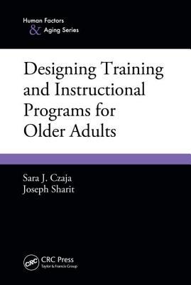 Designing Training and Instructional Programs for Older Adults - Czaja, Sara J