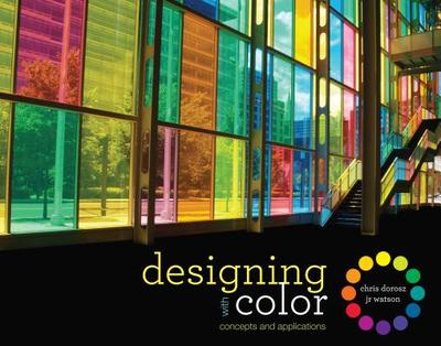 Designing with Color: Concepts and Applications - Dorosz, Chris, and Watson, J R