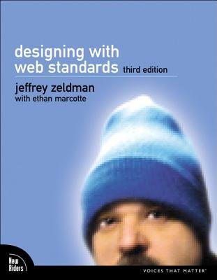 Designing with Web Standards - Zeldman, Jeffrey, and Marcotte, Ethan