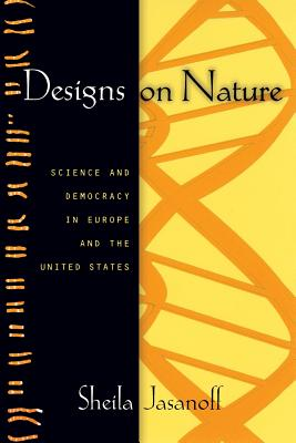 Designs on Nature: Science and Democracy in Europe & the United States - Jasanoff, Sheila
