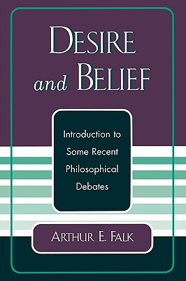 Desire and Belief: Introduction to Some Recent Philosophical Debates - Falk, Arthur