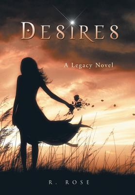 Desires: A Legacy Novel - Rose, Roxanna