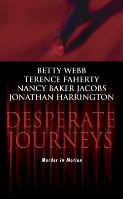 Desperate Journeys - Webb, Betty, and Jacobs, Nancy Baker, and Harrington, Jonathan