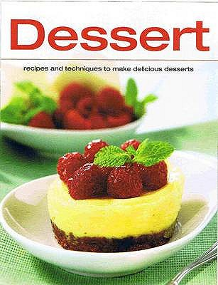 Dessert: Recipes and Techniques to Make Delicious Desserts - Chefs of Food Editore
