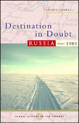 Destination in Doubt: Russia Since 1989 - Lovell, Stephen