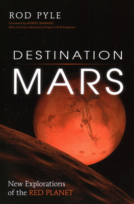 Destination Mars: New Explorations of the Red Planet - Pyle, Rod, and Manning, Robert (Foreword by)