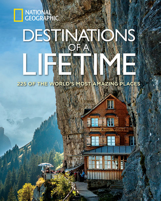 Destinations of a Lifetime: 225 of the World's Most Amazing Places - National Geographic