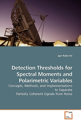 Detection Thresholds for Spectral Moments and Polarimetric Variables - Rade IVI, Igor