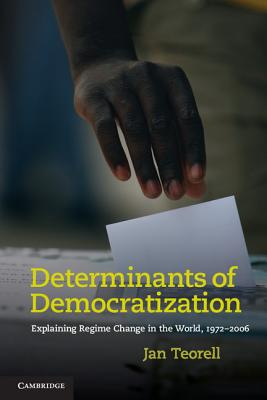 Determinants of Democratization: Explaining Regime Change in the World, 1972-2006 - Teorell, Jan