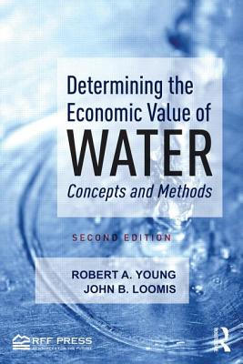 Determining the Economic Value of Water: Concepts and Methods - Young, Robert A., and Loomis, John B.