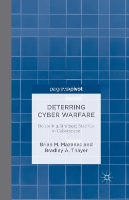 Deterring Cyber Warfare: Bolstering Strategic Stability in Cyberspace - Mazanec, Brian M