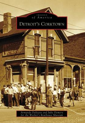 Detroit's Corktown - Delicato, Armando, and Demery, Julie, and Worker's Rowhouse Museum