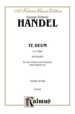 Dettingen Te Deum (D Major): Ssatb with AB Soli (Orch.) (English Language Edition), Vocal Score - Handel, George Frideric (Composer)