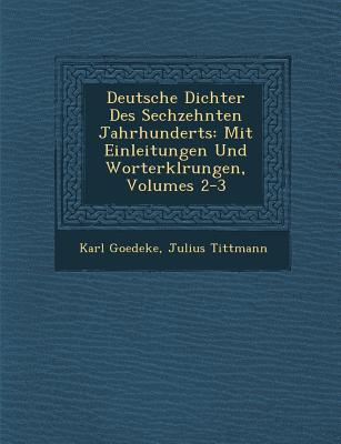 Deutsche Dichter Des Sechzehnten Jahrhunderts: Mit Einleitungen Und Worterklarungen, Volume 10 - Primary Source Edition - Goedeke, Karl, and Tittmann, Julius