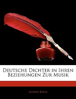 Deutsche Dichter in Ihren Beziehungen Zur Musik - Bock, Alfred