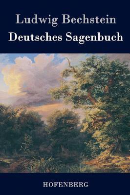 Deutsches Sagenbuch - Ludwig Bechstein