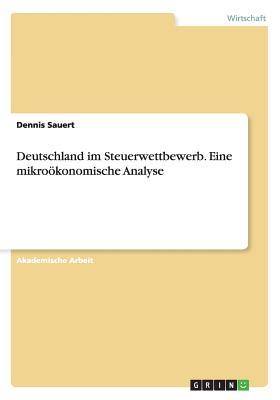 Deutschland Im Steuerwettbewerb. Eine Mikrookonomische Analyse - Sauert, Dennis