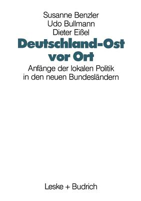 Deutschland-Ost VOR Ort: Anfange Der Lokalen Politik in Den Neuen Bundeslandern - Benzler, Susanne (Editor)