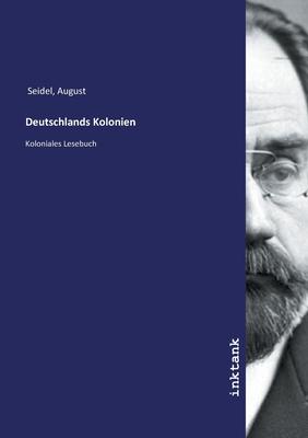 Deutschlands Kolonien - Seidel, August