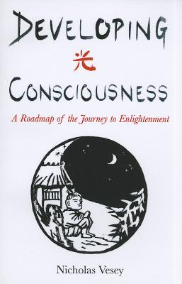 Developing Consciousness: A Roadmap of the Journey to Enlightenment - Vesey, Nicholas