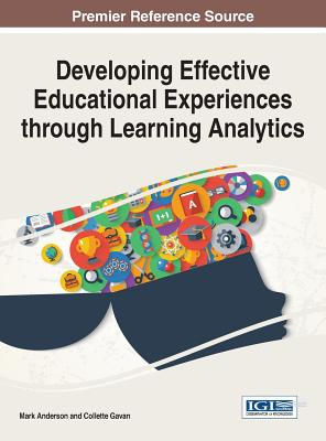 Developing Effective Educational Experiences through Learning Analytics - Anderson, Mark (Editor), and Gavan, Collette (Editor)
