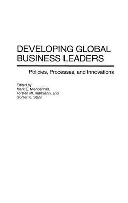 Developing Global Business Leaders: Policies, Processes, and Innovations - Kuhlmann, Torsten, and Mendenhall, Mark, and Stahl, Gunter K