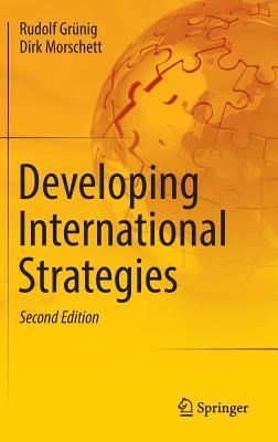 Developing International Strategies - Grunig, Rudolf, and Morschett, Dirk