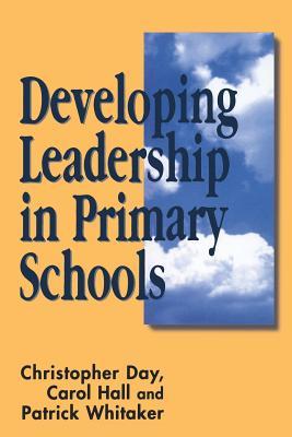 Developing Leadership in Primary Schools - Day, Chris, Professor, PHO