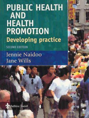 Developing Practice for Public Health and Health Promotion: Developing Practice - Naidoo, Jennie, and Wills, Jane, Ba, Ma, Msc