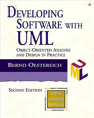 Developing Software with UML: Object-Oriented Analysis and Design in Practice - Oestereich, Bernd, and Ostereich, Bernd