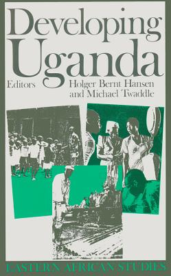Developing Uganda - Hansen, Holber Bernt, and Hansen, Holger Bernt (Editor), and Twaddle, Michael (Editor)