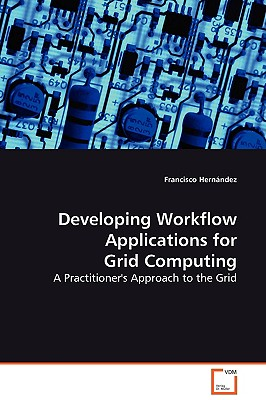 Developing Workflow Applications for Grid Computing - Hernandez, Francisco