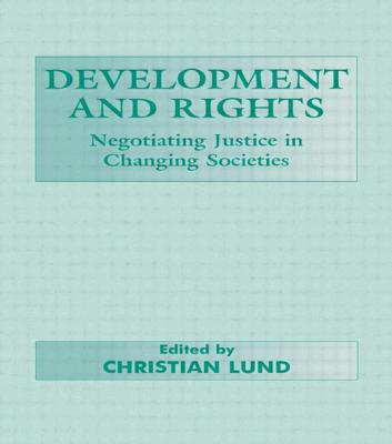 Development and Rights: Negotiating Justice in Changing Societies - Lund, Christian, Dr. (Editor)