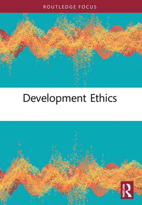 Development Ethics - St. Clair, Asuncion Lera, and Gasper, Des (Editor), and Campbell, Tom D., Professor (Series edited by)