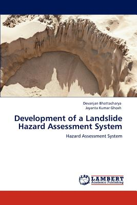 Development of a Landslide Hazard Assessment System - Bhattacharya, Devanjan, and Ghosh, Jayanta Kumar
