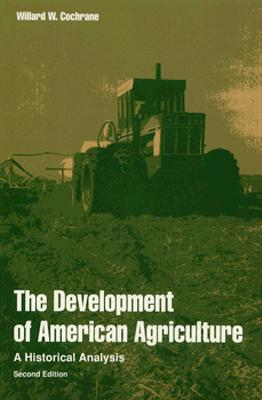Development of American Agriculture: A Historical Analysis - Cochrane, Willard W