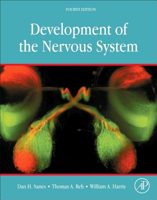 Development of the Nervous System - Sanes, Dan H., and Reh, Thomas A., and Harris, William A.