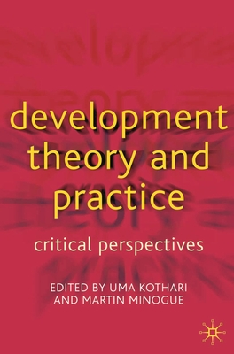 Development Theory and Practice: Critical Perspectives - Kothari, Uma (Editor)