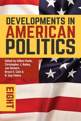 Developments in American Politics 8 - Peele, Gillian (Editor), and Bailey, Christopher J (Editor), and Herbert, Jon, Professor (Editor)