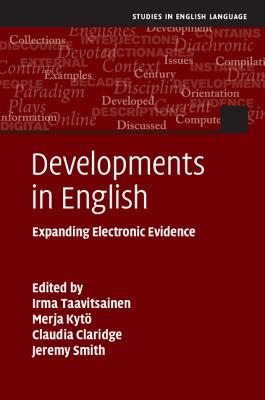 Developments in English: Expanding Electronic Evidence - Taavitsainen, Irma (Editor)
