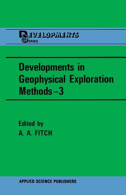 Developments in Geophysical Exploration Methods 3 - Fitch, A a (Editor)