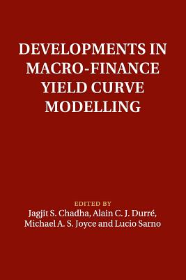 Developments in Macro-Finance Yield Curve Modelling - Chadha, Jagjit S. (Editor), and Durre, Alain C. J. (Editor), and Joyce, Michael A. S. (Editor)