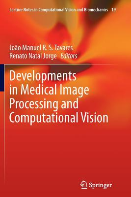 Developments in Medical Image Processing and Computational Vision - Tavares, Joao Manuel R S (Editor)