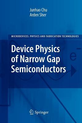 Device Physics of Narrow Gap Semiconductors - Chu, Junhao