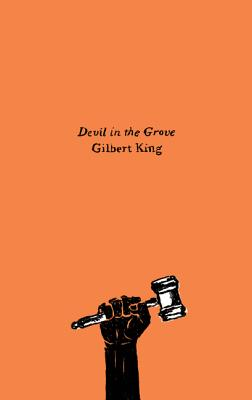 Devil in the Grove: Thurgood Marshall, the Groveland Boys, and the Dawn of a New America - King, Gilbert