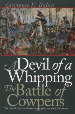 Devil of a Whipping: The Battle of Cowpens - Babits, Lawrence E, Dr., PH.D.