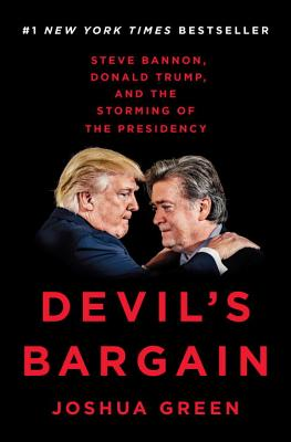 Devil's Bargain: Steve Bannon, Donald Trump, and the Storming of the Presidency - Green, Joshua