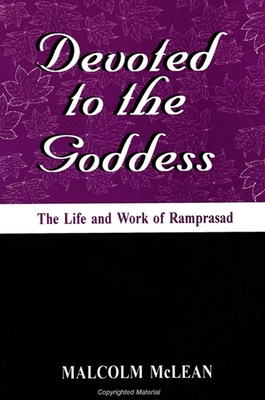 Devoted to the Goddess: The Life and Work of Ramprasad - McLean, Malcolm